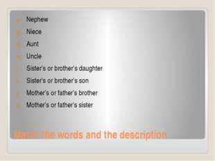 Match the words and the description Nephew Niece Aunt Uncle Sister's or broth