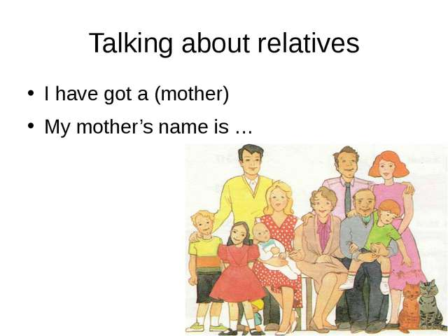 Talking about relatives I have got a (mother) My mother's name is …