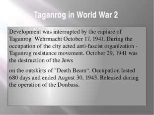Taganrog in World War 2 Development was interrupted by the capture of Taganro