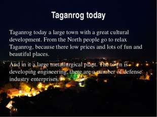 Taganrog today Taganrog today a large town with a great cultural development.