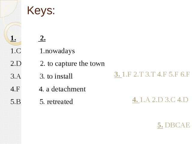 Keys: 1. 2. 1.C 1.nowadays 2.D 2. to capture the town 3.A 3. to install 4.F 4...