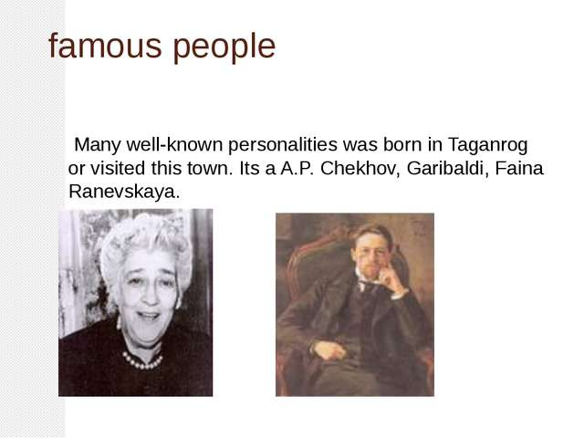 famous people Мany well-known personalities was born in Taganrog or visited t...