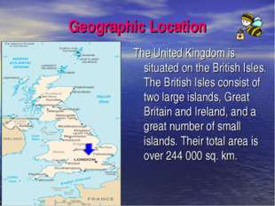 Geographic Location The United Kingdom is situated on the British Isles. The