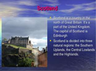 Scotland Scotland is a country in the north of Great Britain. It's a part of