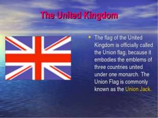 The United Kingdom The flag of the United Kingdom is officially called the Un