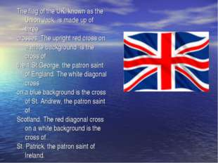 The flag of the UK, known as the Union Jack, is made up of three crosses. The
