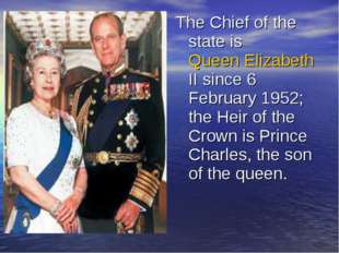The Chief of the state is Queen Elizabeth II since 6 February 1952; the Heir