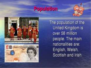 Population The population of the United Kingdom is over 58 million people. Th