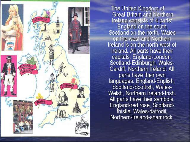 The United Kingdom of Great Britain and Northern Ireland consists of 4 parts:...