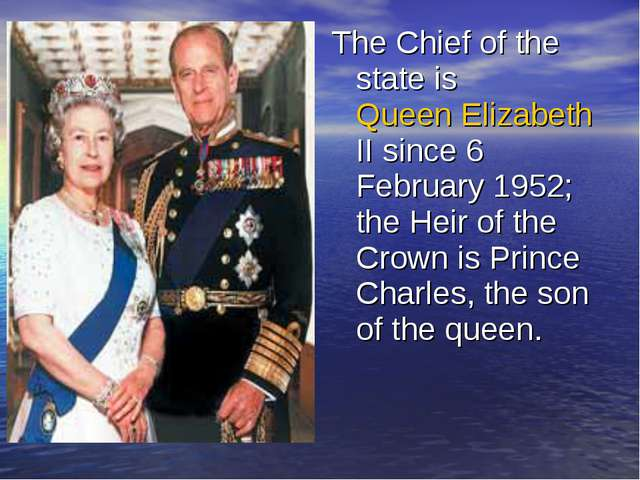 The Chief of the state is Queen Elizabeth II since 6 February 1952; the Heir...