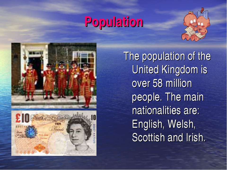 Population The population of the United Kingdom is over 58 million people. Th...