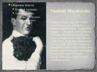 Vladimir Mayakovsky (1893-1930) was a Russian poet, among the foremost repres
