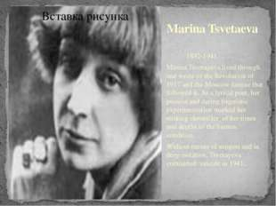 Marina Tsvetaeva 1892-1941 Marina Tsvetayeva lived through and wrote of the R