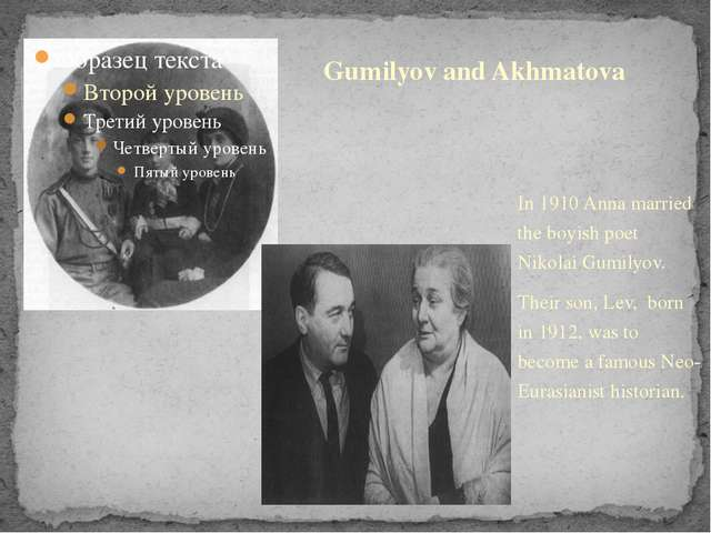 In 1910 Anna married the boyish poet Nikolai Gumilyov. Their son, Lev, born i...