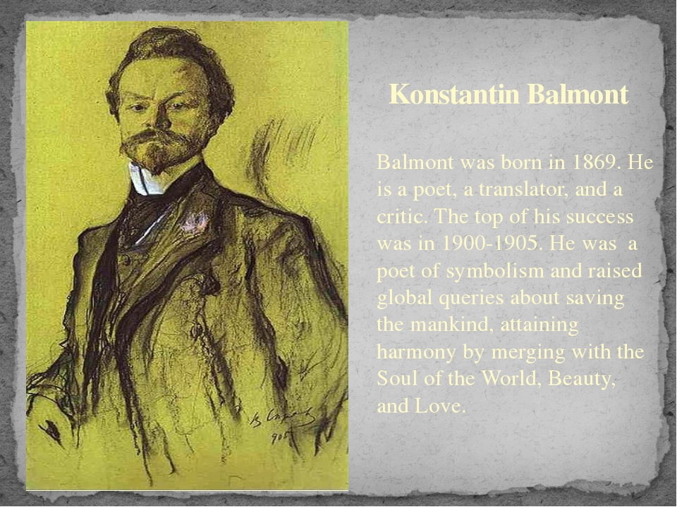 Konstantin Balmont Balmont was born in 1869. He is a poet, a translator, and...