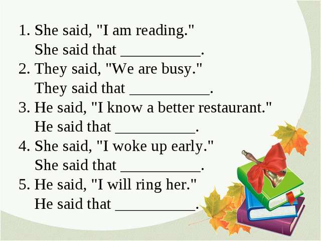"1. She said, ""I am reading."" She said that __________. 2. They said, ""We are..."