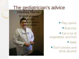 The pediatrician's advice Play sports Exercise Eat a lot of vegetables and fr
