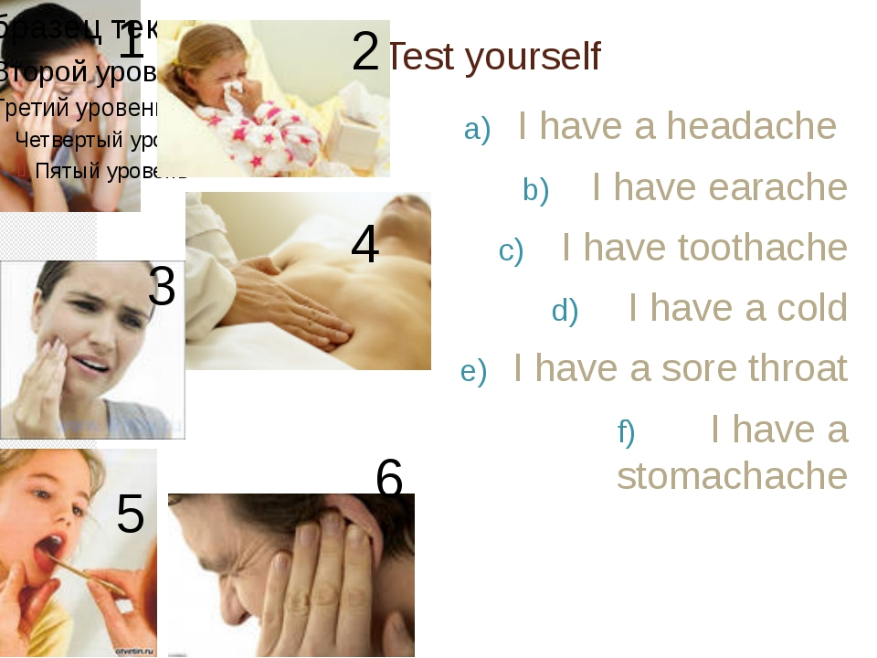 Test yourself I have a headache I have earache I have toothache I have a cold...