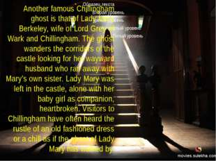 Another famous Chillingham ghost is that of Lady Mary Berkeley, wife of Lord