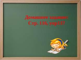 Домашнее задание: Стр. 116, упр137