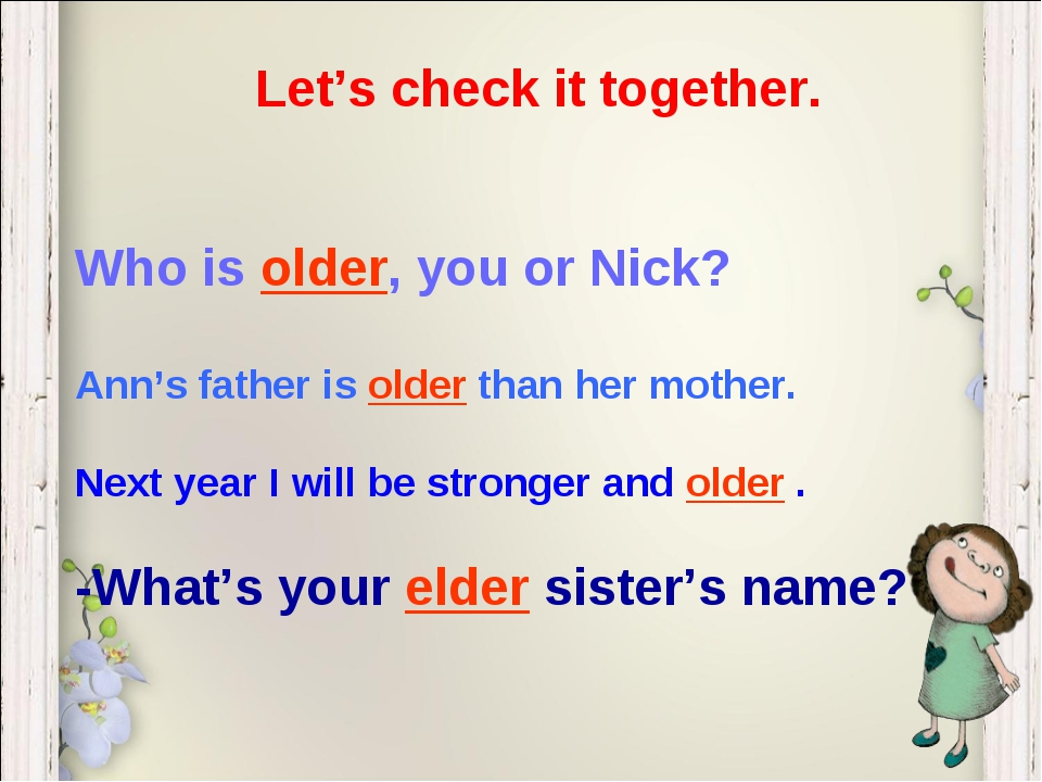 Let's check it together. Who is older, you or Nick? Ann's father is older tha...