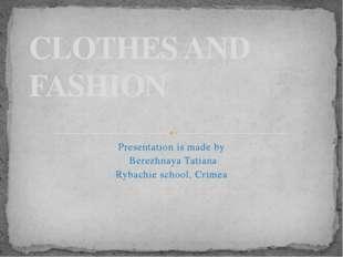 Presentation is made by Berezhnaya Tatiana Rybachie school, Crimea CLOTHES AN