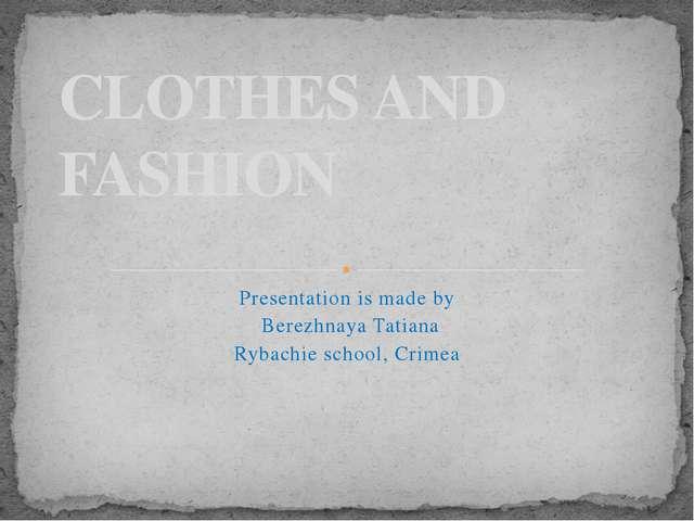 Presentation is made by Berezhnaya Tatiana Rybachie school, Crimea CLOTHES AN...