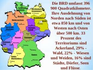 Die BRD umfasst 396 900 Quadratkilometer. Ihre Ausdehnung von Norden nach Süd