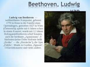 Ludwig van Beethoven — weltberühmter Komponist, geboren 1770 in Bonn in der F