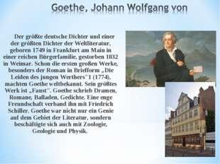 Der größte deutsche Dichter und einer der größten Dichter der Weltliteratur,