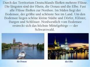 Durch das Territorium Deutschlands fließen mehrere Flüsse. Die längsten sind