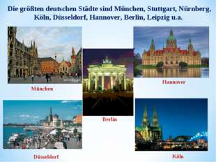 Die größten deutschen Städte sind München, Stuttgart, Nürnberg, Köln, Düsseld