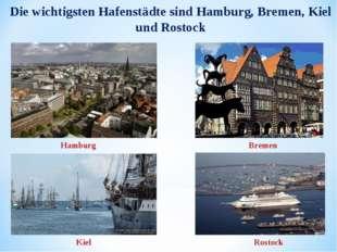 Die wichtigsten Hafenstädte sind Hamburg, Bremen, Kiel und Rostock Hamburg Br
