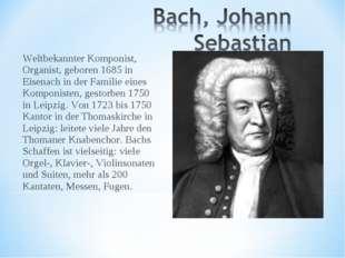 Weltbekannter Komponist, Organist, geboren 1685 in Eisenach in der Familie ei