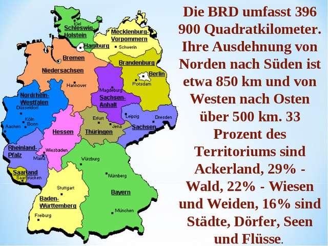 Die BRD umfasst 396 900 Quadratkilometer. Ihre Ausdehnung von Norden nach Süd...