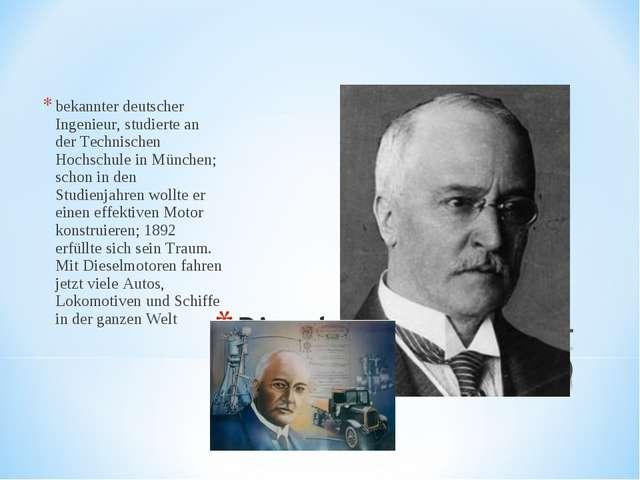 bekannter deutscher Ingenieur, studierte an der Technischen Hochschule in Mün...