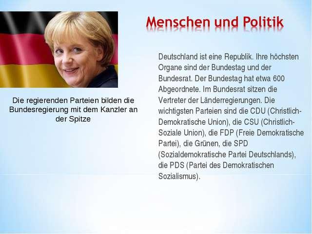 Deutschland ist eine Republik. Ihre höchsten Organe sind der Bundestag und de...
