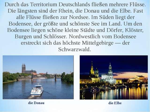 Durch das Territorium Deutschlands fließen mehrere Flüsse. Die längsten sind...