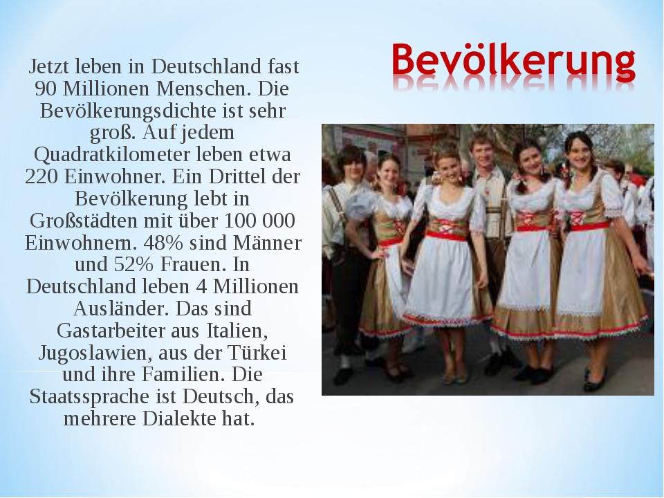 Jetzt leben in Deutschland fast 90 Millionen Menschen. Die Bevölkerungsdicht...