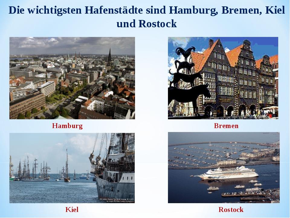 Die wichtigsten Hafenstädte sind Hamburg, Bremen, Kiel und Rostock Hamburg Br...