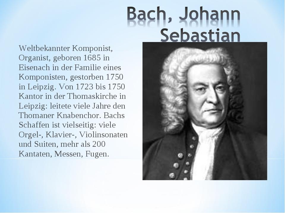 Weltbekannter Komponist, Organist, geboren 1685 in Eisenach in der Familie ei...