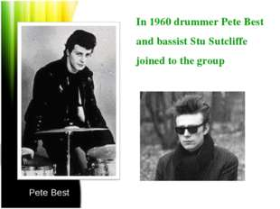 Pete Best Stuart Sutcliffe In 1960 drummer Pete Best and bassist Stu Sutcliff