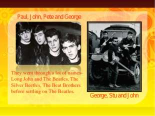 They went through a lot of names-Long John and The Beatles, The Silver Beetle