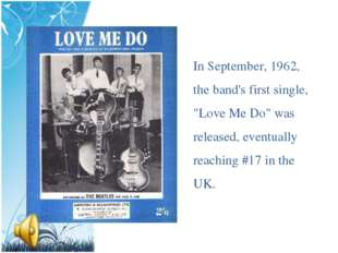 "In September, 1962, the band's first single, ""Love Me Do"" was released, event"