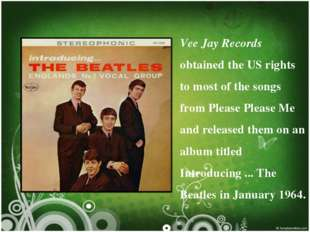 Vee Jay Records obtained the US rights to most of the songs from Please Pleas