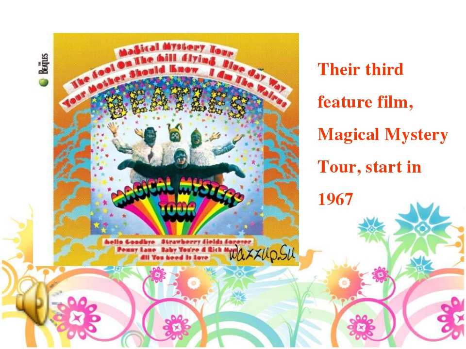 Their third feature film, Magical Mystery Tour, start in 1967
