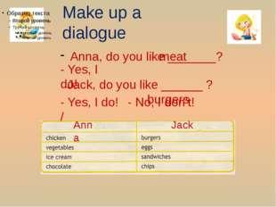 Make up a dialogue Anna, do you like _______? - Yes, I do! meat Jack, do you