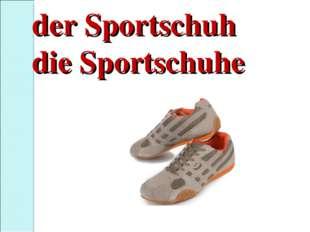 der Sportschuh die Sportschuhe