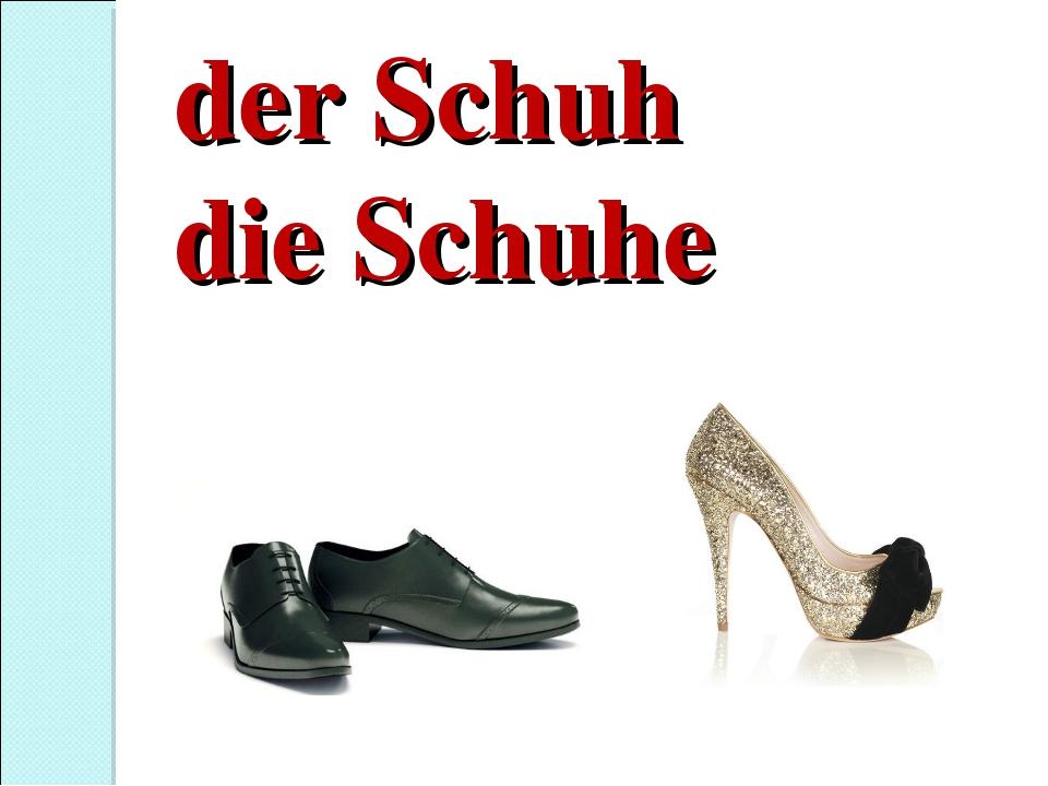 der Schuh die Schuhe