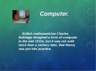Computer. British mathematician Charles Babbage designed a form of computer i